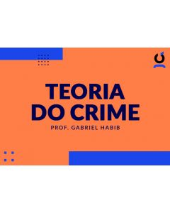 Teoria do Crime - Prof. Gabriel Habib